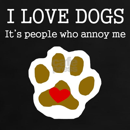 I Love Dogs People Annoy Me