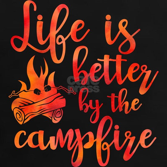 Lifes Better Campfire