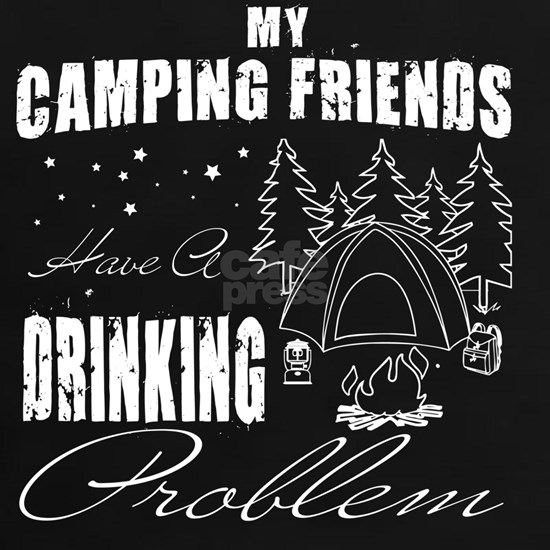 My Camping Friends Have A Drinking Problem T Shirt