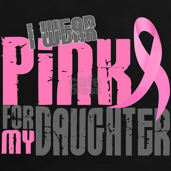 - I Wear Pink 6.2 Daughter Breast Cancer