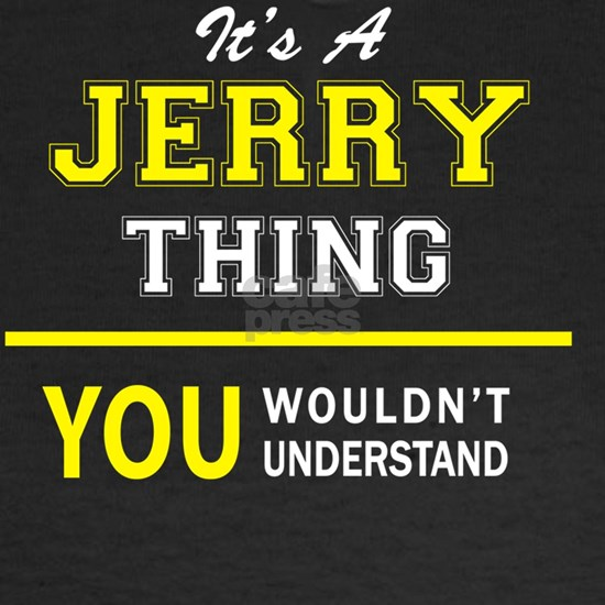 JERRY thing, you wouldn't understand!