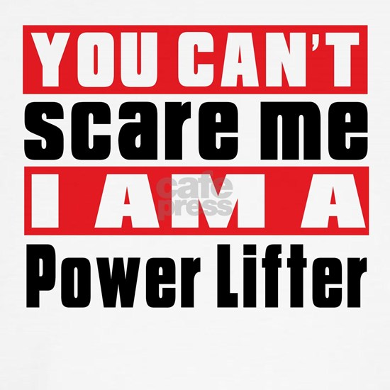 You Can Not Scare Me Power Lifter Designs