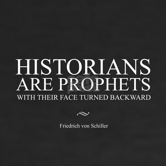 Historians are prophets