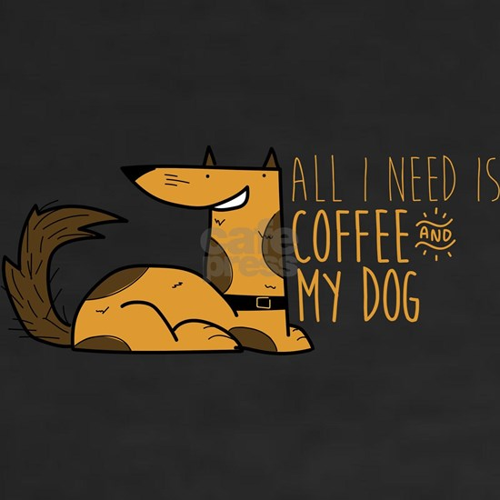 All I Need Is Coffee And My Dog Dark
