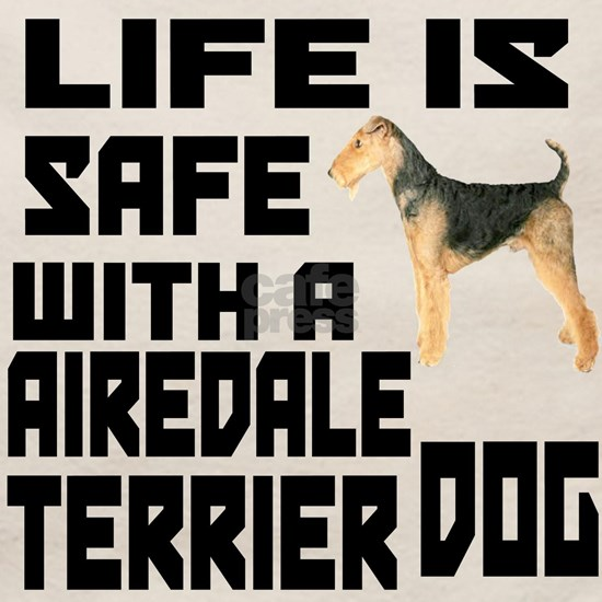 Life Is Safe With A Airdale Terrier Dog