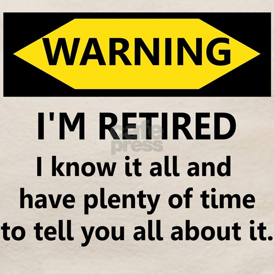Warning, I'm Retired