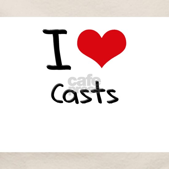 I love Casts