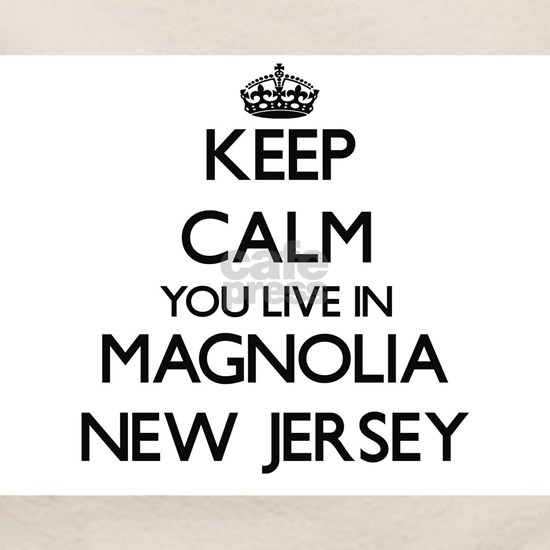 Keep calm you live in Magnolia New Jersey