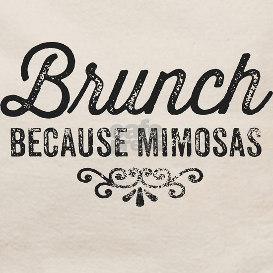 Brunch Because Mimosas