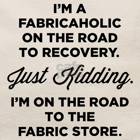 Im A Fabricaholic On The Road To Recovery