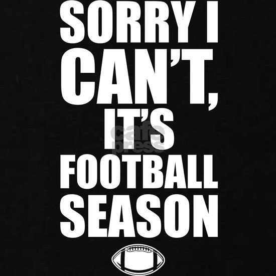 Sorry I Can't It's Football Season
