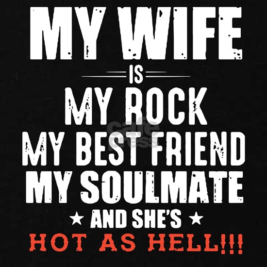 My wife is my rock my best friend my soulmate and