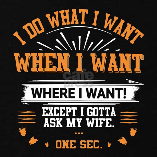 I do what I want when I want where I want wife t-s