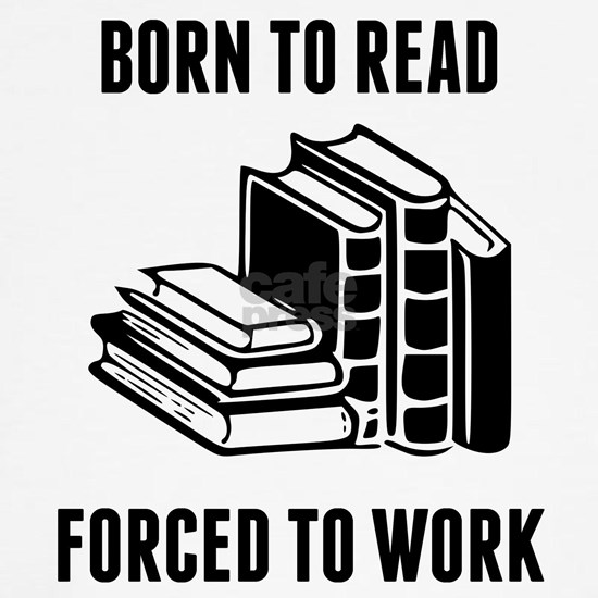 Born To Read Forced To Work