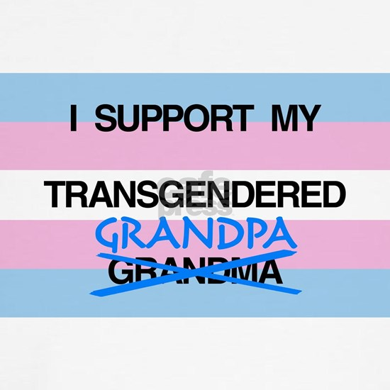I support my Transgendered Grandpa