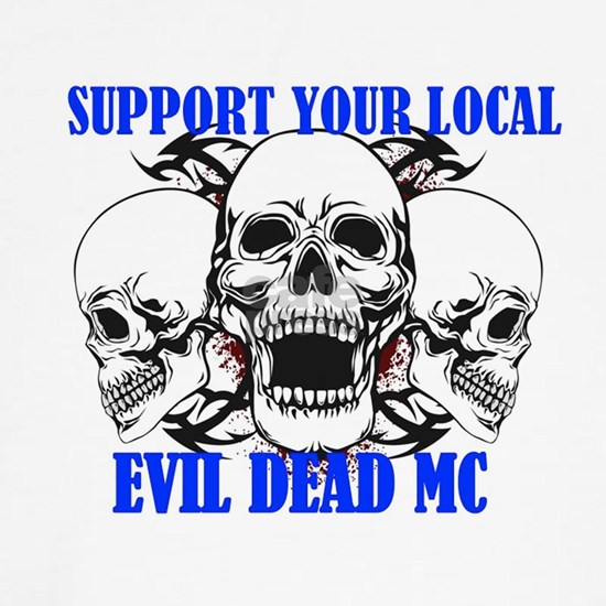 SUPPORT YOUR LOCAL EVIL DEAD MC