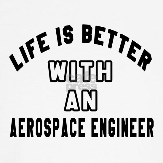 Life Is Better With An Aerospace Engineer