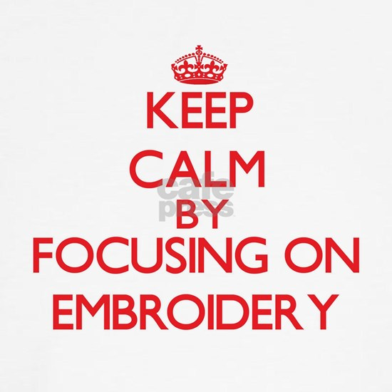 Keep calm by focusing on on Embroidery