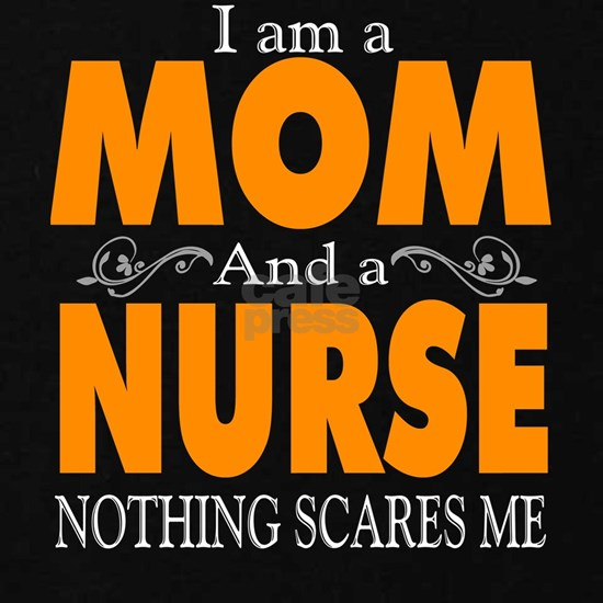 I Am A Mom And A Nurse Nothing Scares Me T Shirt