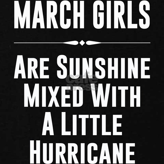 March girls are sunshine mixed with a little hurri