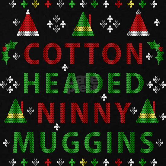 Elf Cotton Headed Ninny Muggins Ugly Christmas