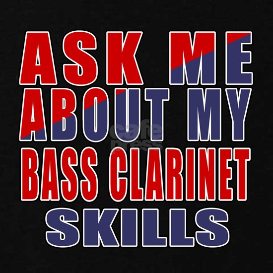 Ask About My Bass Clarinet Skills