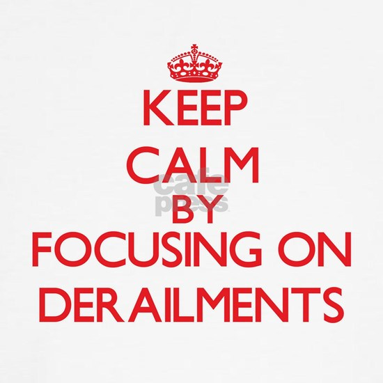 Keep Calm by focusing on Derailments