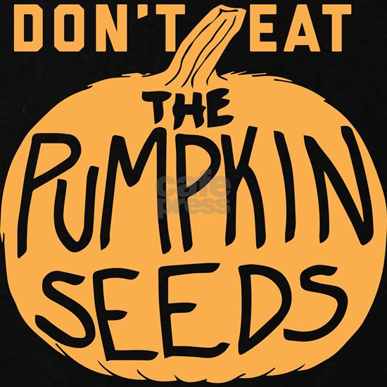 Don't Eat The Pumpkin Seeds