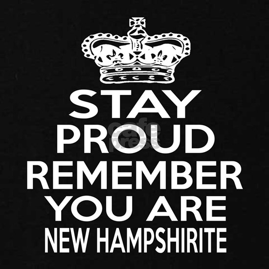 Stay Proud Remember You Are New Hampshirite