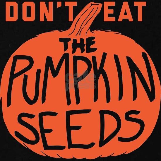 Don't Eat The Pumpkin Seeds