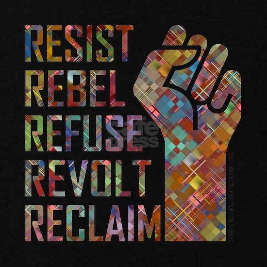 RESIST, REBEL...