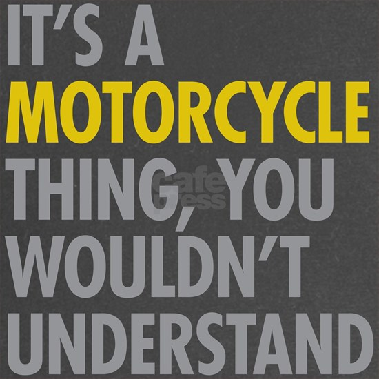 Its A Motorcycle Thing