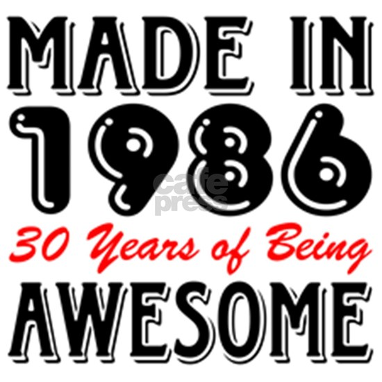 Made in 1986, 30 Years of Being Awesome