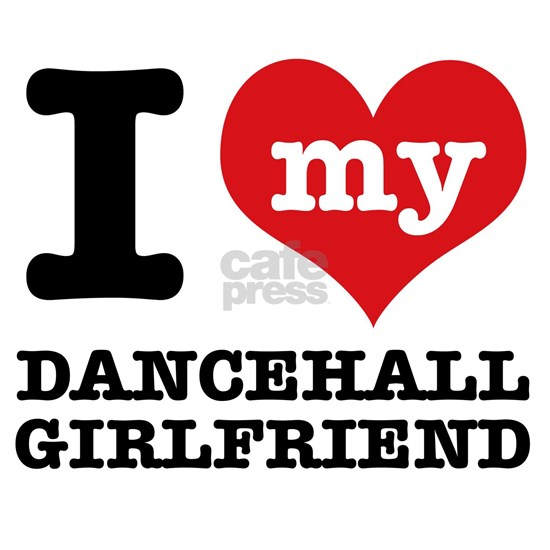 I Love My Dancehall girlfriend