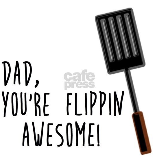 Flippin Awesome Dad