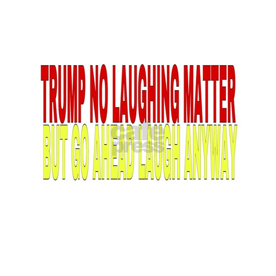 Trump no laughing matter
