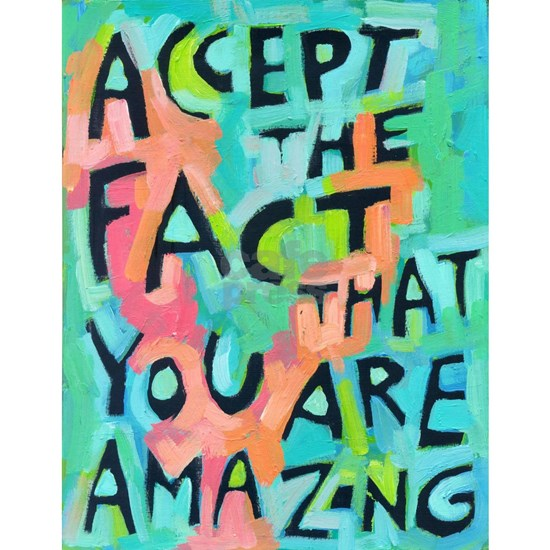 Accept the fact that you are amazing
