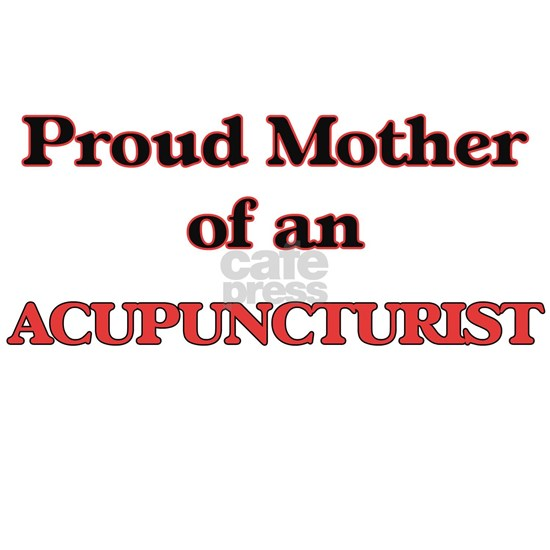 Proud Mother of a Acupuncturist