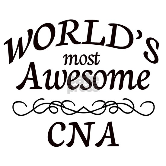 Most Awesome nurse cna