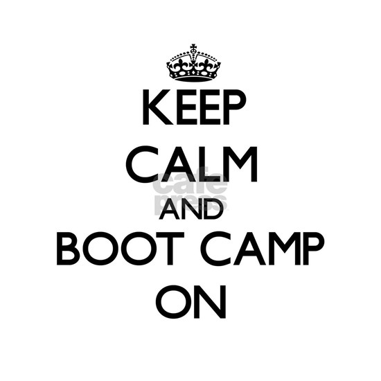 Keep Calm and Boot Camp ON
