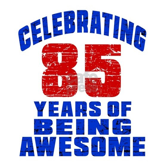 85 Years To Be This Awesome