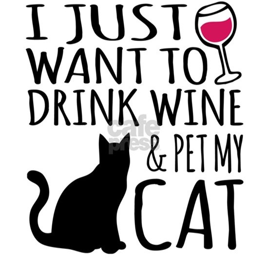 Drink Wine and Pet My Cat