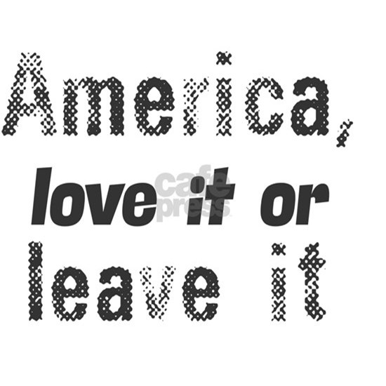 America, love it or leave it.