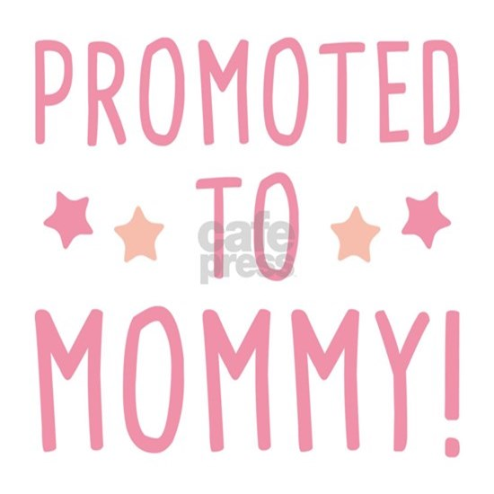 Promoted To Mommy!