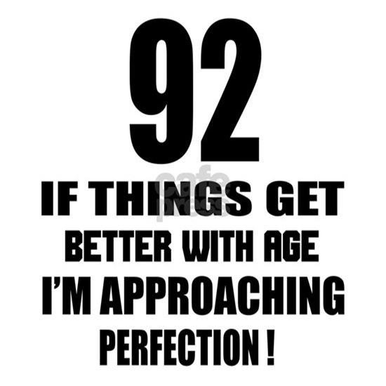 92 If Things Get Better With Age