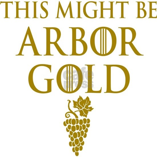 Might Be Arbor Gold GOT