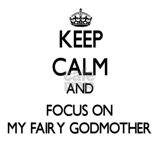 Keep Calm by focusing on My Fairy Godmother