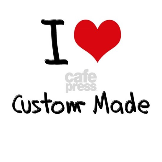 I love Custom-Made