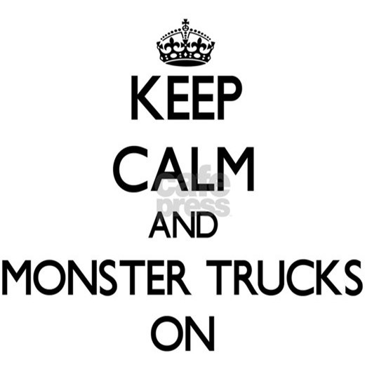 Keep Calm and Monster Trucks ON