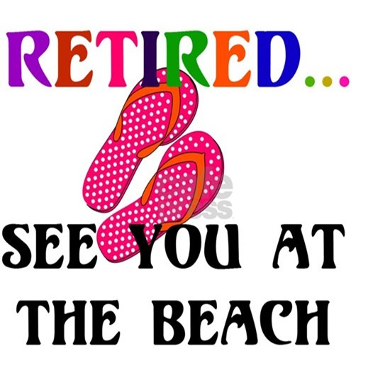 Retired...See You at the Beach